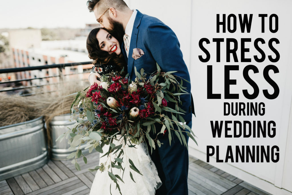 how to stress less during wedding planning